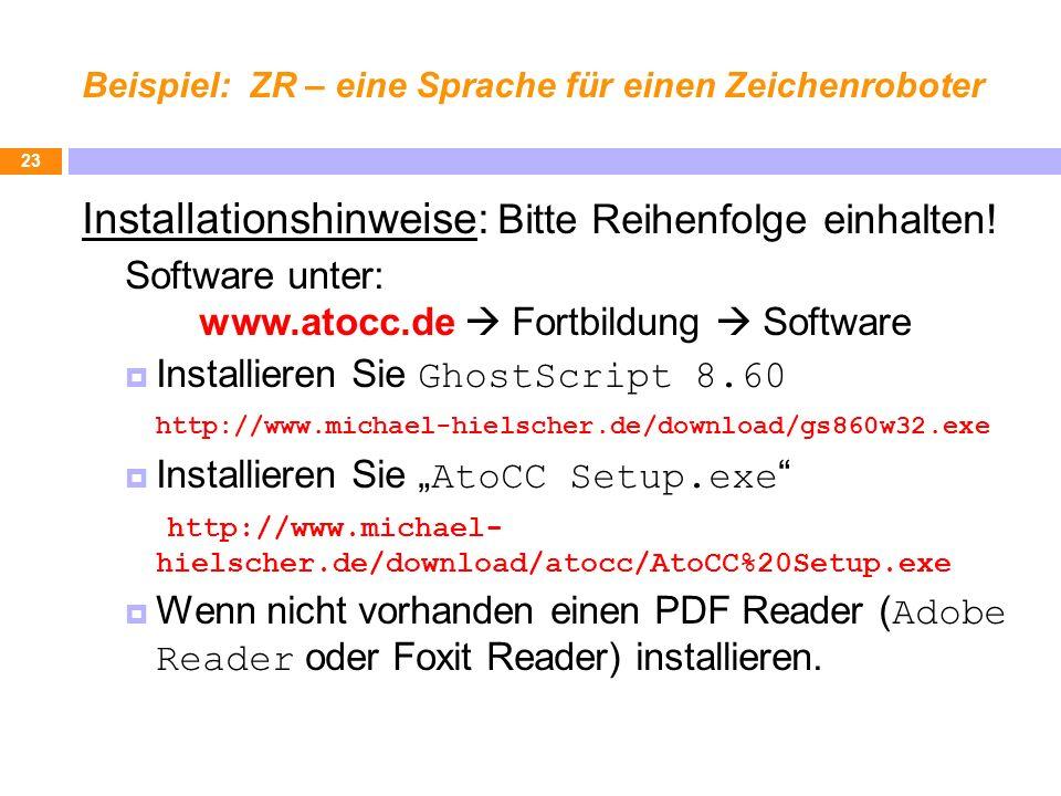 Beispiel: ZR – eine Sprache für einen Zeichenroboter Installationshinweise: Bitte Reihenfolge einhalten! Software unter: www.atocc.de Fortbildung Soft