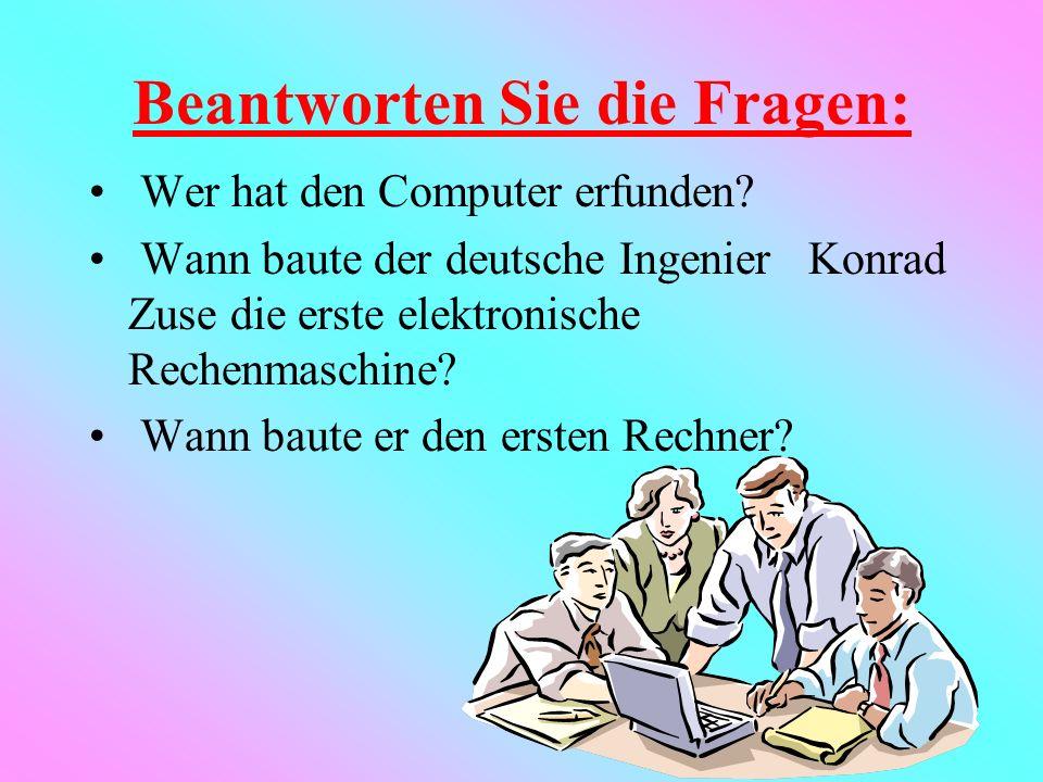 V.Работа над текстом: «Wer hat den Computer erfunden?» I. Manche Erfindungen brauchen Jahrzehnte oder langer, bis sie so weitentwickelt sind, dass sie