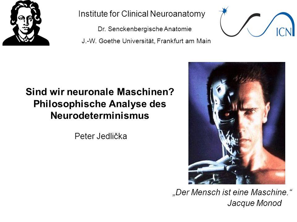 Institute for Clinical Neuroanatomy Dr. Senckenbergische Anatomie J.-W. Goethe Universität, Frankfurt am Main Peter Jedlička Sind wir neuronale Maschi