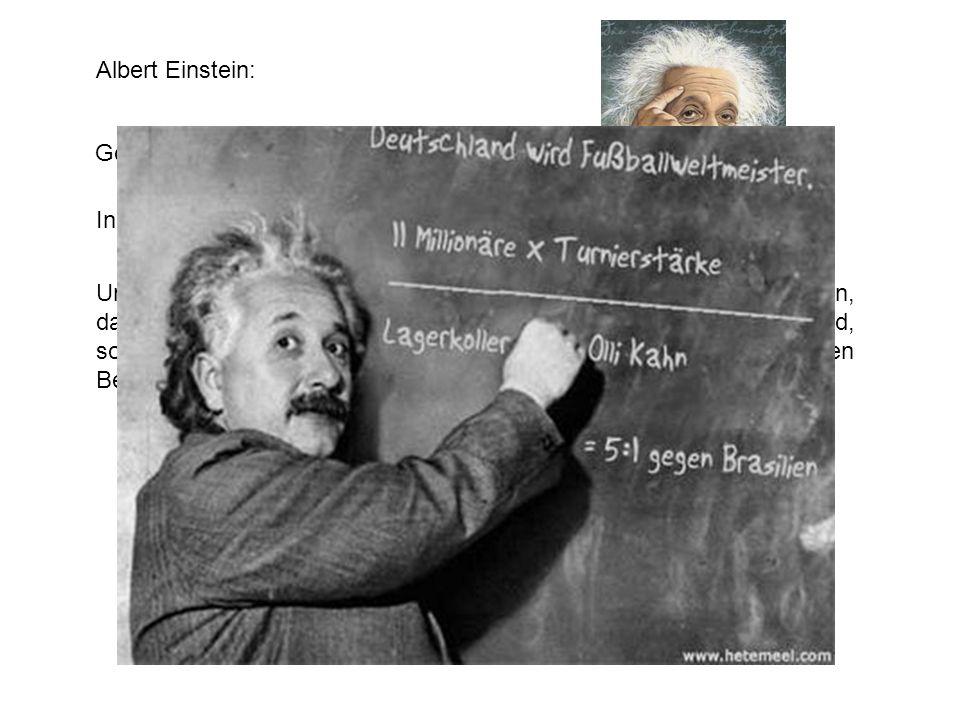 Albert Einstein: Unser Handeln sei getragen von dem stets lebendigen Bewußtsein, daß die Menschen in ihrem Denken, Fühlen und Tun nicht frei sind, son