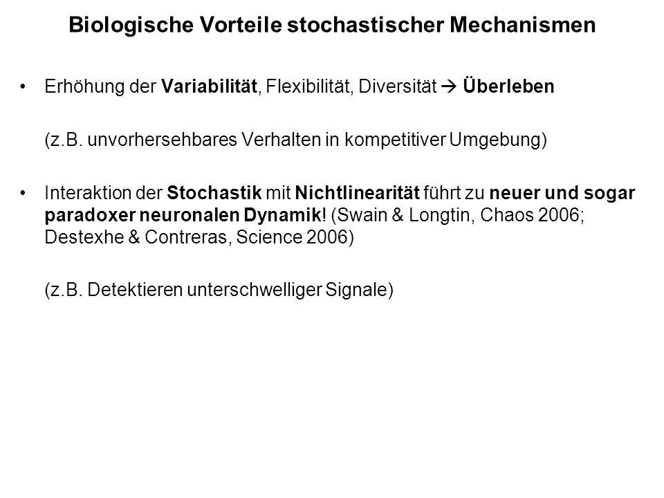 Biologische Vorteile stochastischer Mechanismen Erhöhung der Variabilität, Flexibilität, Diversität Überleben (z.B. unvorhersehbares Verhalten in komp
