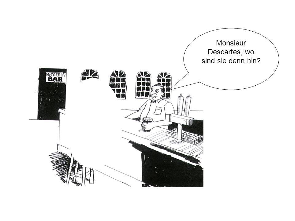 Monsieur Descartes, wo sind sie denn hin?
