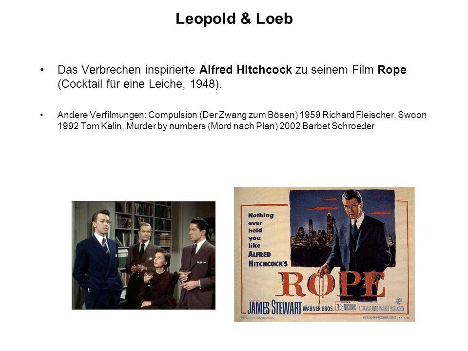 Leopold & Loeb Das Verbrechen inspirierte Alfred Hitchcock zu seinem Film Rope (Cocktail für eine Leiche, 1948). Andere Verfilmungen: Compulsion (Der