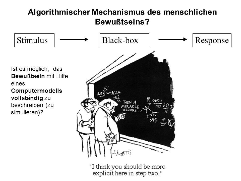 StimulusBlack-boxResponse Algorithmischer Mechanismus des menschlichen Bewußtseins? Ist es möglich, das Bewußtsein mit Hilfe eines Computermodells vol