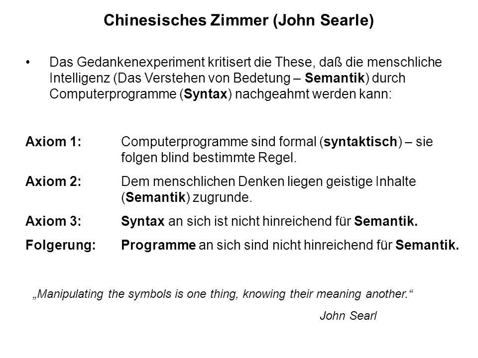 Chinesisches Zimmer (John Searle) Das Gedankenexperiment kritisert die These, daß die menschliche Intelligenz (Das Verstehen von Bedetung – Semantik)