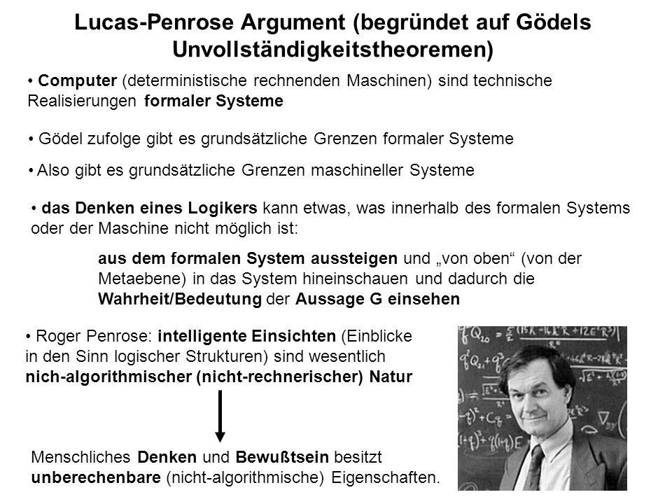 Lucas-Penrose Argument (begründet auf Gödels Unvollständigkeitstheoremen) Roger Penrose: intelligente Einsichten (Einblicke in den Sinn logischer Stru