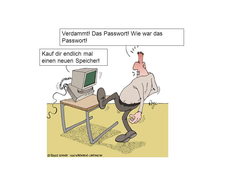 Verdammt! Das Passwort! Wie war das Passwort! Kauf dir endlich mal einen neuen Speicher!