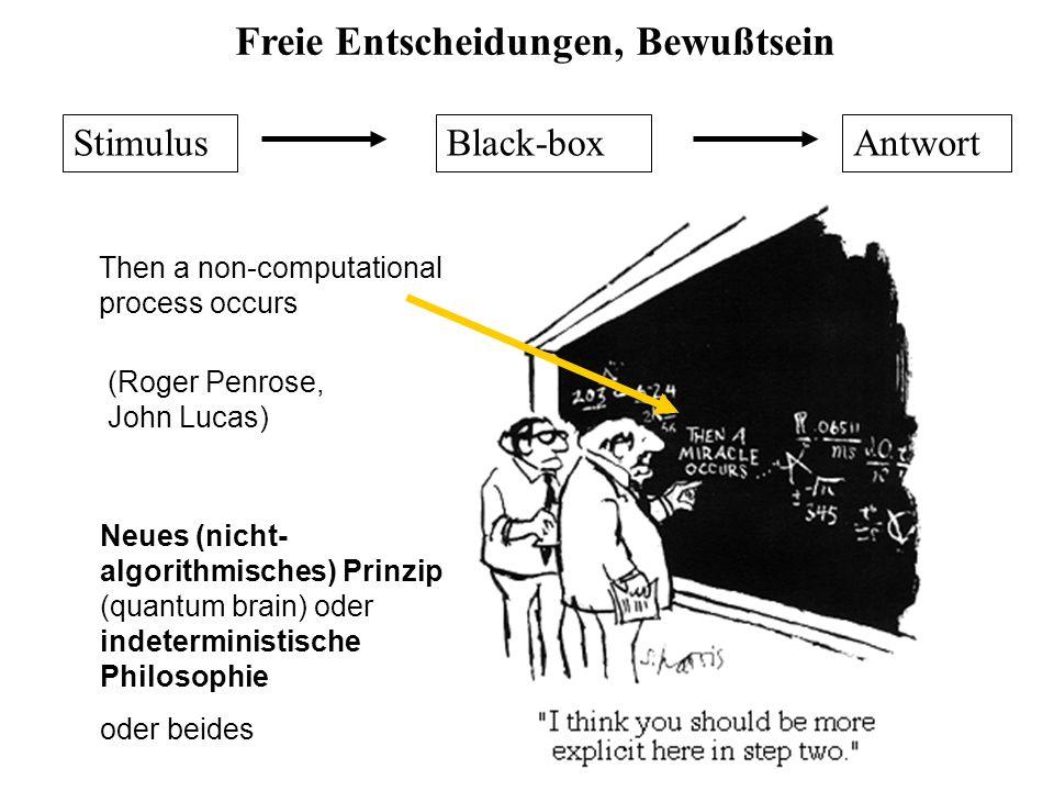 (Roger Penrose, John Lucas) Neues (nicht- algorithmisches) Prinzip (quantum brain) oder indeterministische Philosophie oder beides Then a non-computat