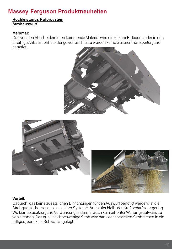 Massey Ferguson Produktneuheiten 11 Hochleistungs Rotorsystem Strohauswurf Merkmal: Das von den Abscheiderotoren kommende Material wird direkt zum Erdboden oder in den 8-reihige Anbaustrohhäcksler geworfen.