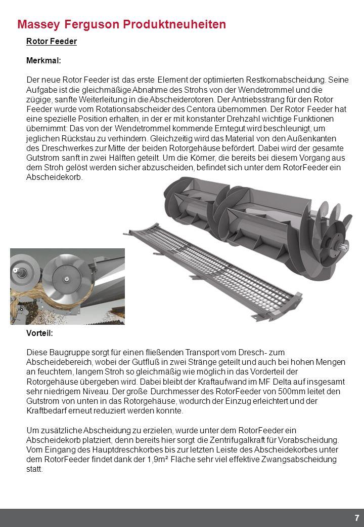 Massey Ferguson Produktneuheiten 7 Rotor Feeder Merkmal: Der neue Rotor Feeder ist das erste Element der optimierten Restkornabscheidung. Seine Aufgab