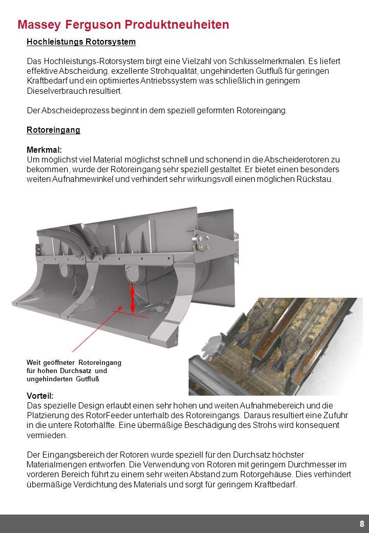 Massey Ferguson Produktneuheiten 9 Hochleistungs Rotorsystem Die Rotoren Merkmal: Hohe Abscheideleistung bei gleichzeitig geringer Strohbeschädigung ist eine der Hauptanforderungen an moderne Großmähdrescher.