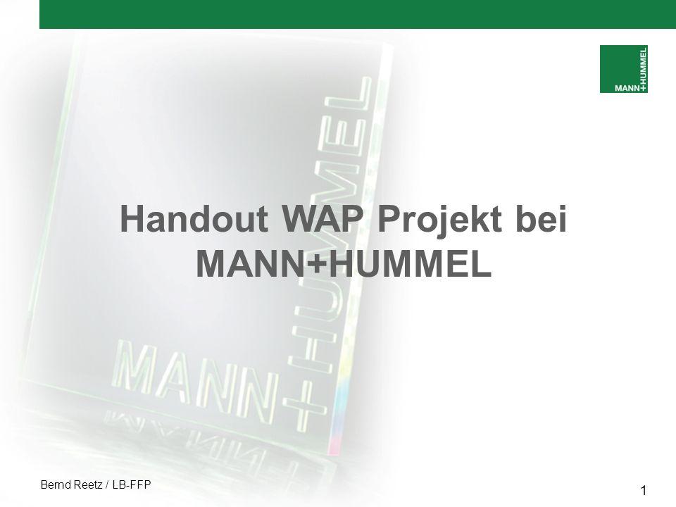 Bernd Reetz / LB-FFP 2 Das WAP Projekt bei MANN+HUMMEL Überblick über die Präsentationspunkte Persönliche Vorstellung Vorstellung MANN+HUMMEL Was ist WAP.