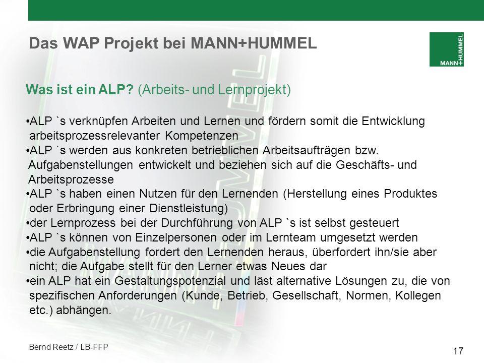 Bernd Reetz / LB-FFP 17 Was ist ein ALP? (Arbeits- und Lernprojekt) ALP `s verknüpfen Arbeiten und Lernen und fördern somit die Entwicklung arbeitspro