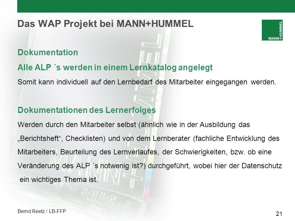 Bernd Reetz / LB-FFP 21 Das WAP Projekt bei MANN+HUMMEL Dokumentation Alle ALP ´s werden in einem Lernkatalog angelegt Somit kann individuell auf den