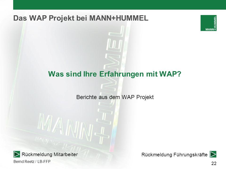 Bernd Reetz / LB-FFP 22 Das WAP Projekt bei MANN+HUMMEL Was sind Ihre Erfahrungen mit WAP? Berichte aus dem WAP Projekt Rückmeldung Mitarbeiter Rückme