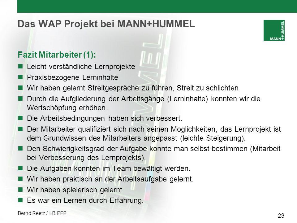 Bernd Reetz / LB-FFP 23 Das WAP Projekt bei MANN+HUMMEL Fazit Mitarbeiter (1): Leicht verständliche Lernprojekte Praxisbezogene Lerninhalte Wir haben