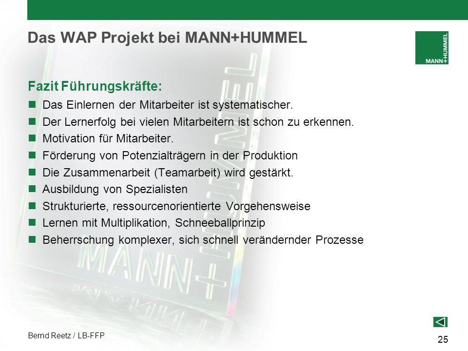 Bernd Reetz / LB-FFP 25 Das WAP Projekt bei MANN+HUMMEL Fazit Führungskräfte: Das Einlernen der Mitarbeiter ist systematischer. Der Lernerfolg bei vie