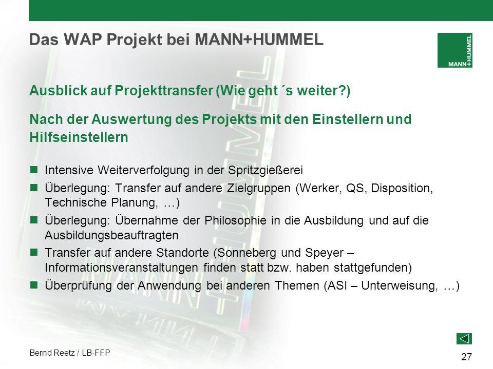 Bernd Reetz / LB-FFP 27 Das WAP Projekt bei MANN+HUMMEL Ausblick auf Projekttransfer (Wie geht ´s weiter?) Nach der Auswertung des Projekts mit den Ei