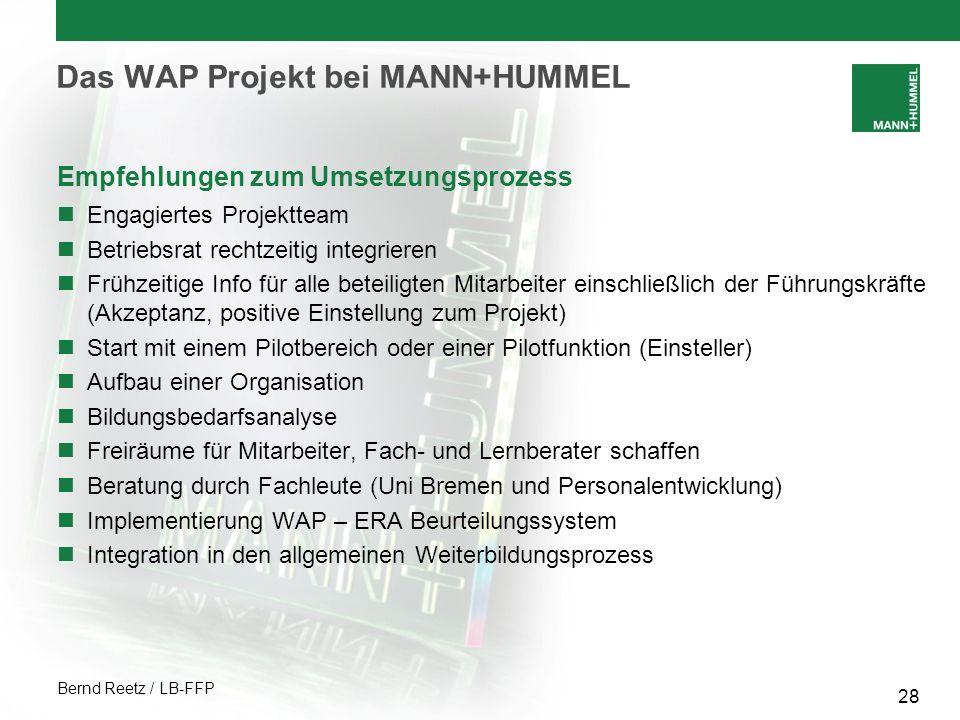 Bernd Reetz / LB-FFP 28 Das WAP Projekt bei MANN+HUMMEL Empfehlungen zum Umsetzungsprozess Engagiertes Projektteam Betriebsrat rechtzeitig integrieren