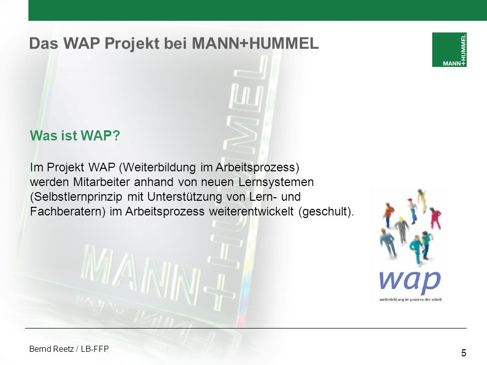 Bernd Reetz / LB-FFP 5 Was ist WAP? Im Projekt WAP (Weiterbildung im Arbeitsprozess) werden Mitarbeiter anhand von neuen Lernsystemen (Selbstlernprinz