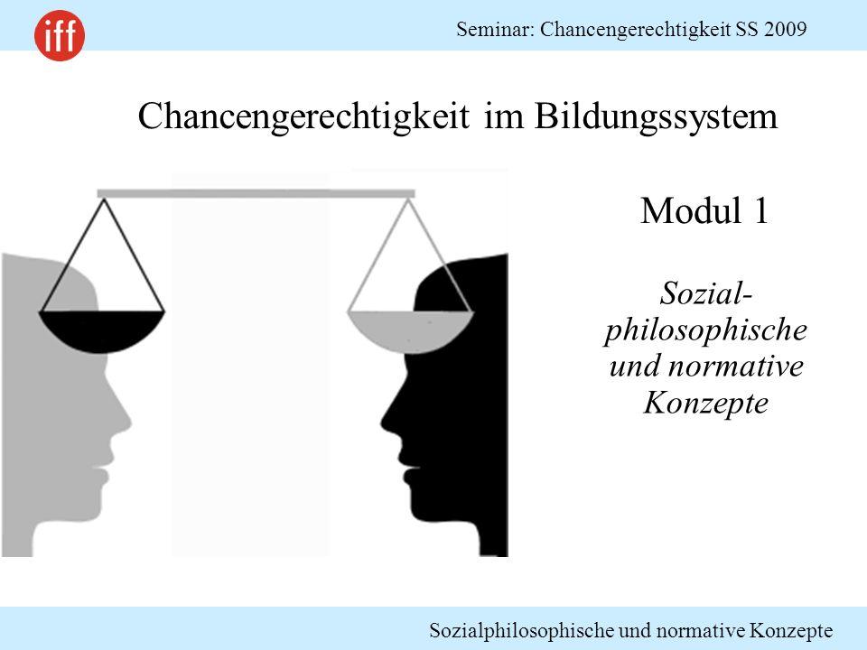 Sozialphilosophische und normative Konzepte Seminar: Chancengerechtigkeit SS 2009 Chancengerechtigkeit im Bildungssystem Sozial- philosophische und no