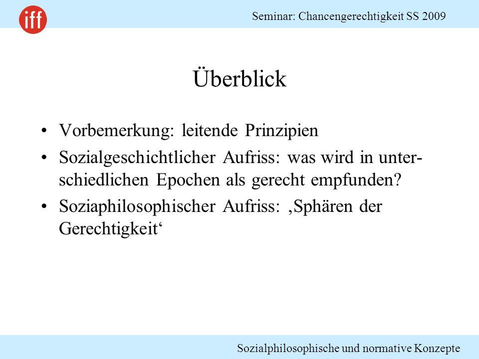 Sozialphilosophische und normative Konzepte Seminar: Chancengerechtigkeit SS 2009 Überblick Vorbemerkung: leitende Prinzipien Sozialgeschichtlicher Au