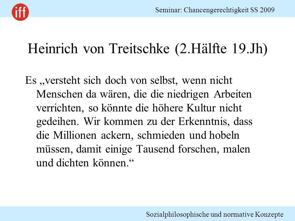 Sozialphilosophische und normative Konzepte Seminar: Chancengerechtigkeit SS 2009 Heinrich von Treitschke (2.Hälfte 19.Jh) Es versteht sich doch von s
