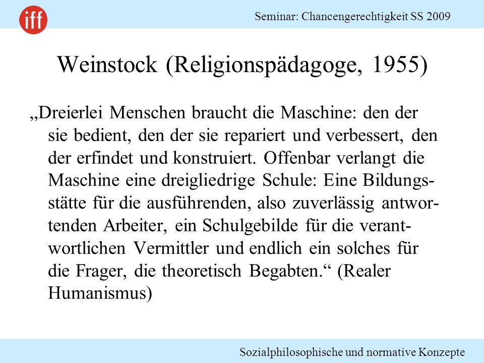 Sozialphilosophische und normative Konzepte Seminar: Chancengerechtigkeit SS 2009 Weinstock (Religionspädagoge, 1955) Dreierlei Menschen braucht die M