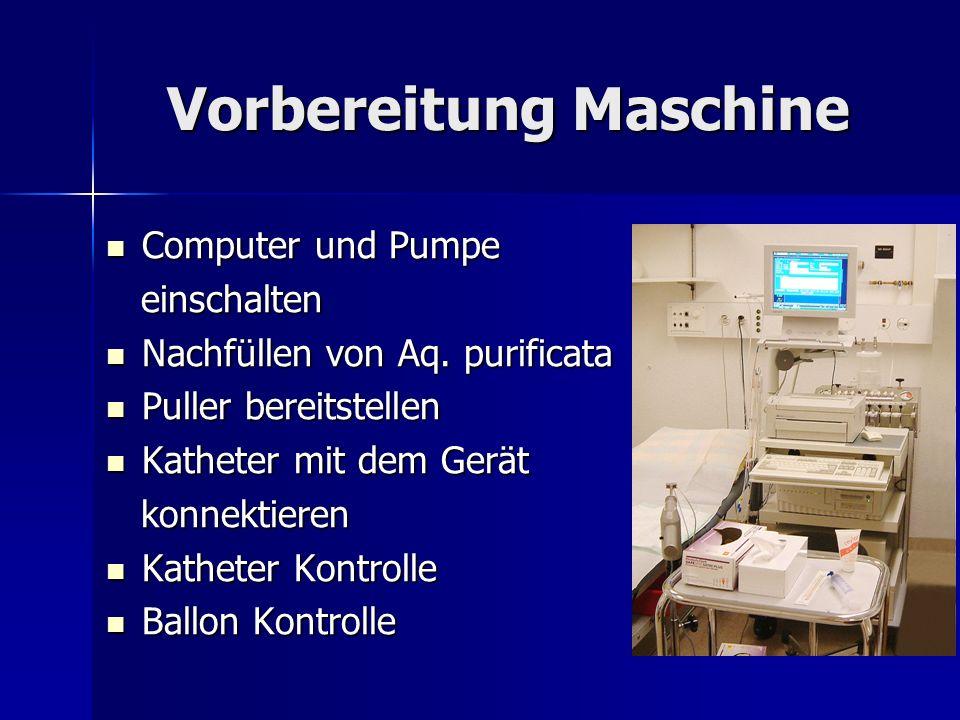 Vorbereitung Maschine Computer und Pumpe Computer und Pumpe einschalten einschalten Nachfüllen von Aq. purificata Nachfüllen von Aq. purificata Puller