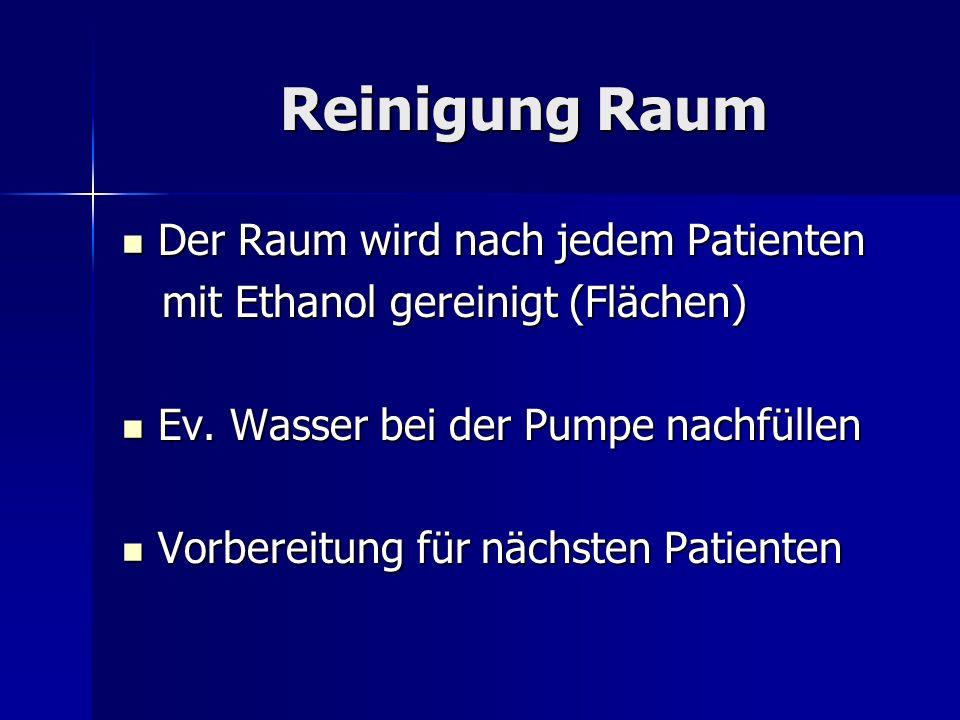 Reinigung Raum Der Raum wird nach jedem Patienten Der Raum wird nach jedem Patienten mit Ethanol gereinigt (Flächen) mit Ethanol gereinigt (Flächen) E