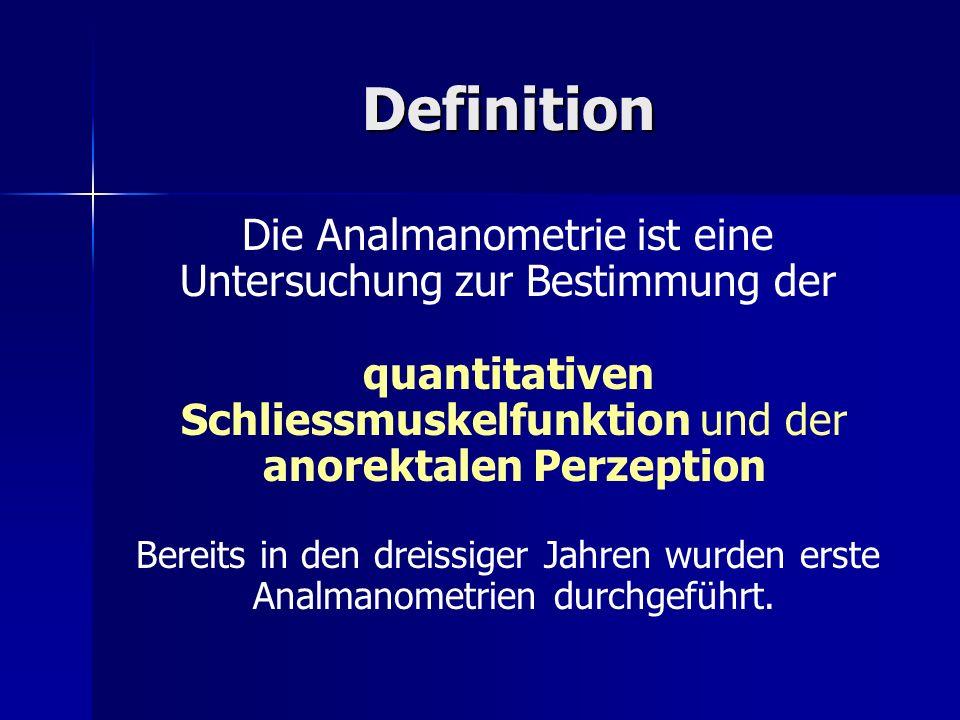 Definition Die Analmanometrie ist eine Untersuchung zur Bestimmung der quantitativen Schliessmuskelfunktion und der anorektalen Perzeption Bereits in