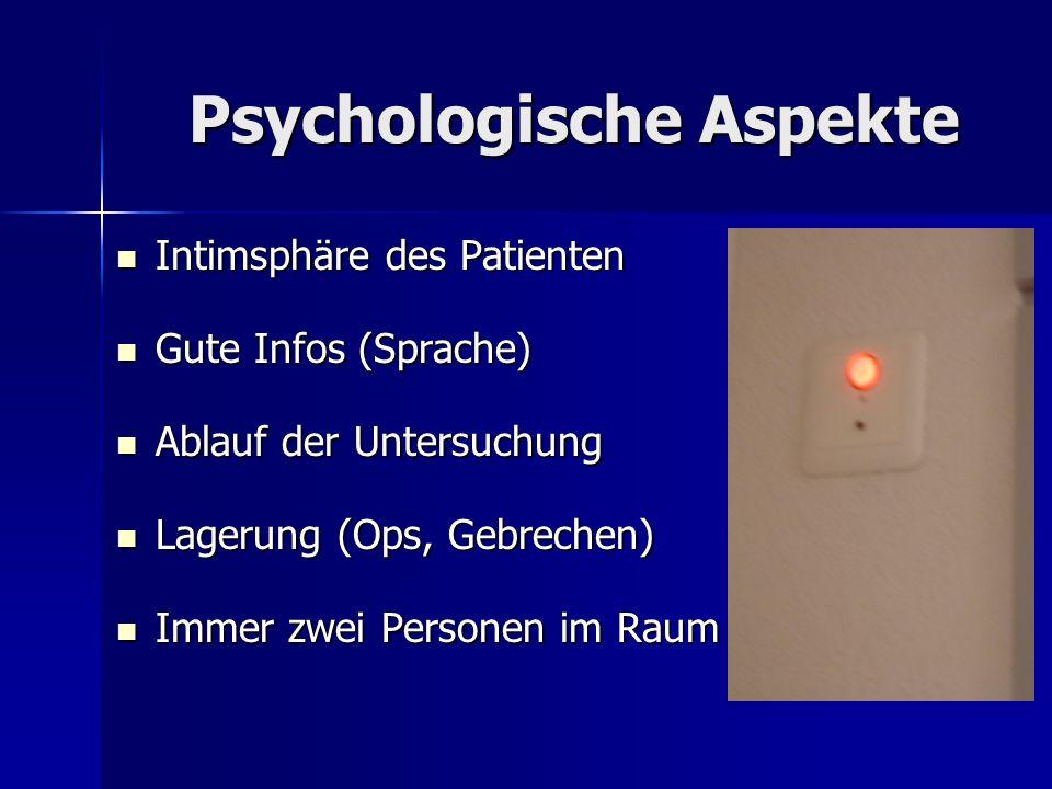 Psychologische Aspekte Intimsphäre des Patienten Intimsphäre des Patienten Gute Infos (Sprache) Gute Infos (Sprache) Ablauf der Untersuchung Ablauf de