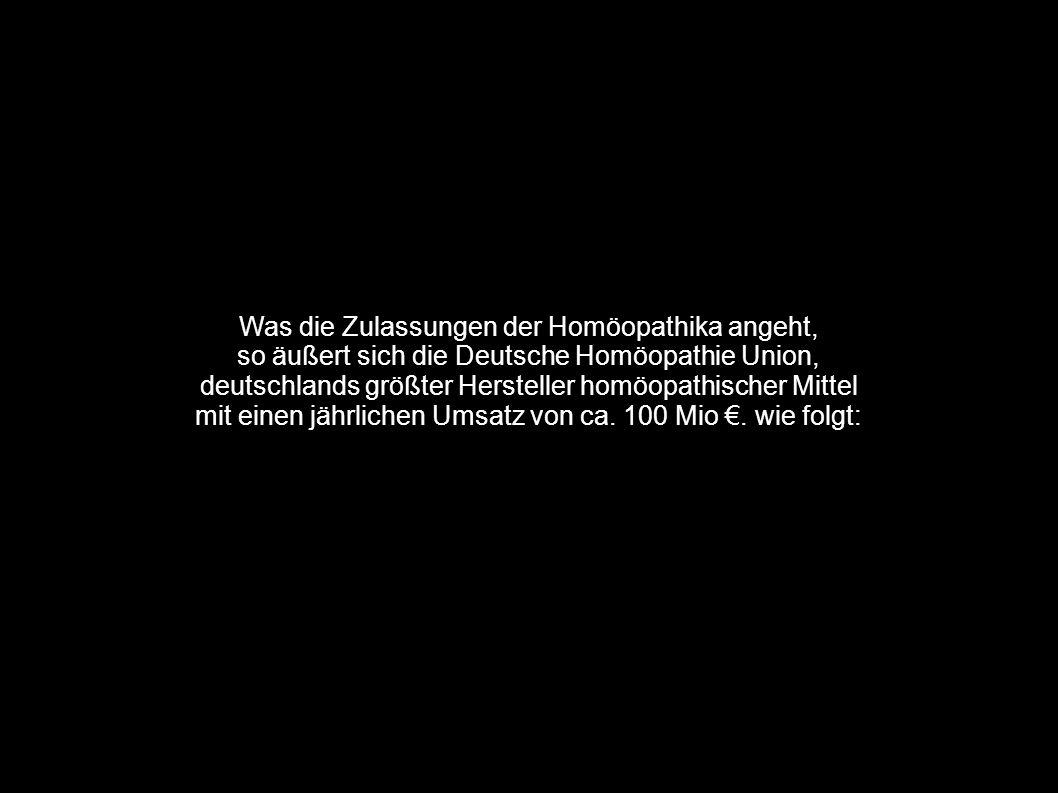 Was die Zulassungen der Homöopathika angeht, so äußert sich die Deutsche Homöopathie Union, deutschlands größter Hersteller homöopathischer Mittel mit