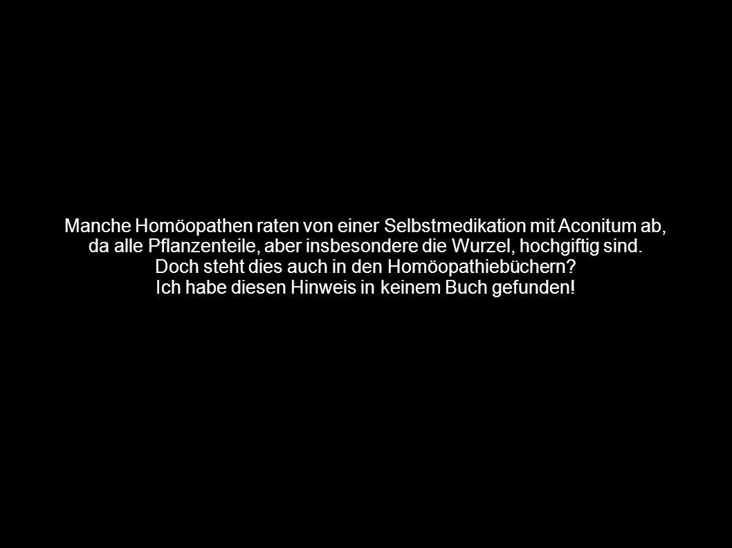 Manche Homöopathen raten von einer Selbstmedikation mit Aconitum ab, da alle Pflanzenteile, aber insbesondere die Wurzel, hochgiftig sind. Doch steht