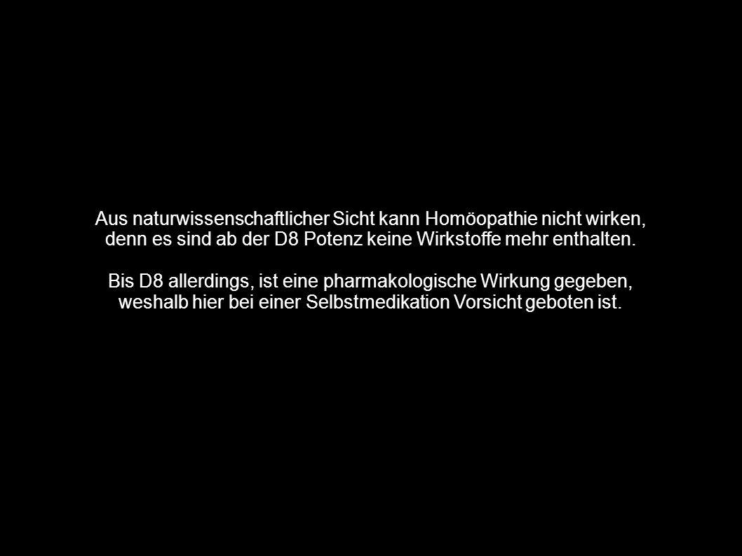 Aus naturwissenschaftlicher Sicht kann Homöopathie nicht wirken, denn es sind ab der D8 Potenz keine Wirkstoffe mehr enthalten. Bis D8 allerdings, ist