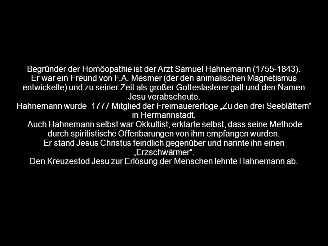 Begründer der Homöopathie ist der Arzt Samuel Hahnemann (1755-1843). Er war ein Freund von F.A. Mesmer (der den animalischen Magnetismus entwickelte)