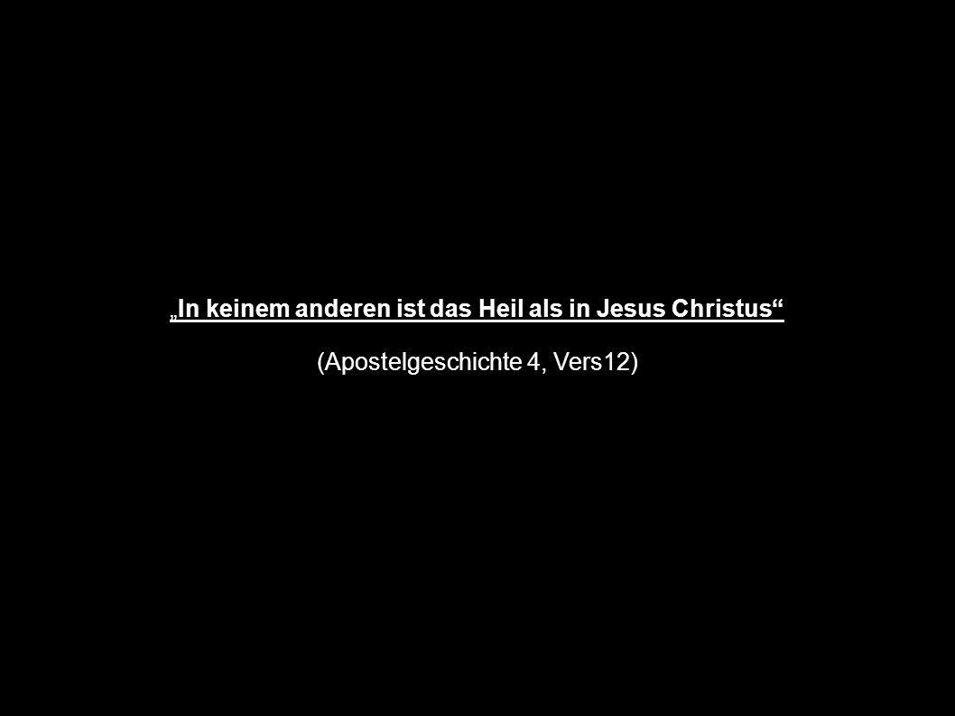 In keinem anderen ist das Heil als in Jesus Christus (Apostelgeschichte 4, Vers12)