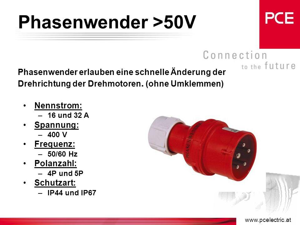 www.pcelectric.at Anbaugerätestecker und –dosen >50V Nennstrom: –16 – 32 – 63 und 125 A Spannung: –110 – 230 – 400 – 500 – 690 V Frequenz: –50Hz, 60Hz, 100-300Hz, >300-500Hz und Gleichstrom Polzahl: –2P, 3P, 2P+E, 3P+E und 3P+N+E Typen: –Gerade uns schräge Ausführung Schutzart: –IP44 – IP67 für 16 und 32 A –IP67 für 63 und 125A
