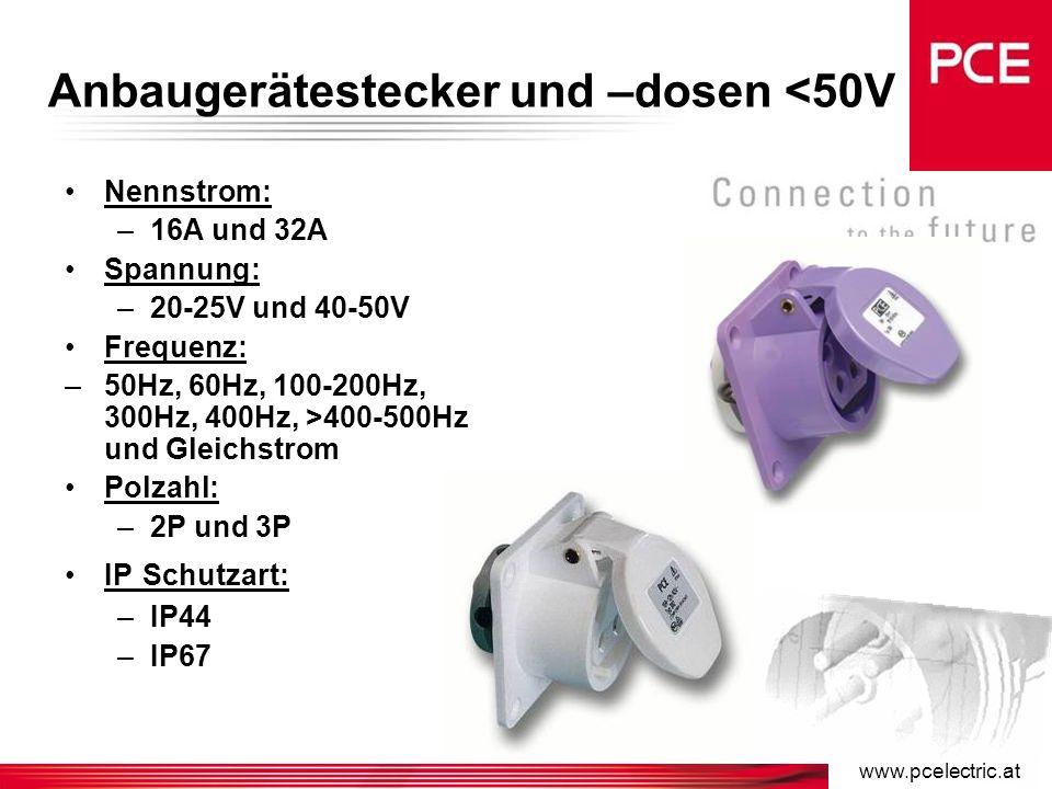 www.pcelectric.at Wandgerätestecker und –dosen <50V Nennstrom: –16A und 32A Spannung: –20-25V und 40-50V Frequenz: –50Hz, 60Hz, 100-200Hz, 300Hz, 400Hz, >400-500Hz und Gleichstrom Polzahl: –2P und 3P IP Schutzart: –IP44 –IP67