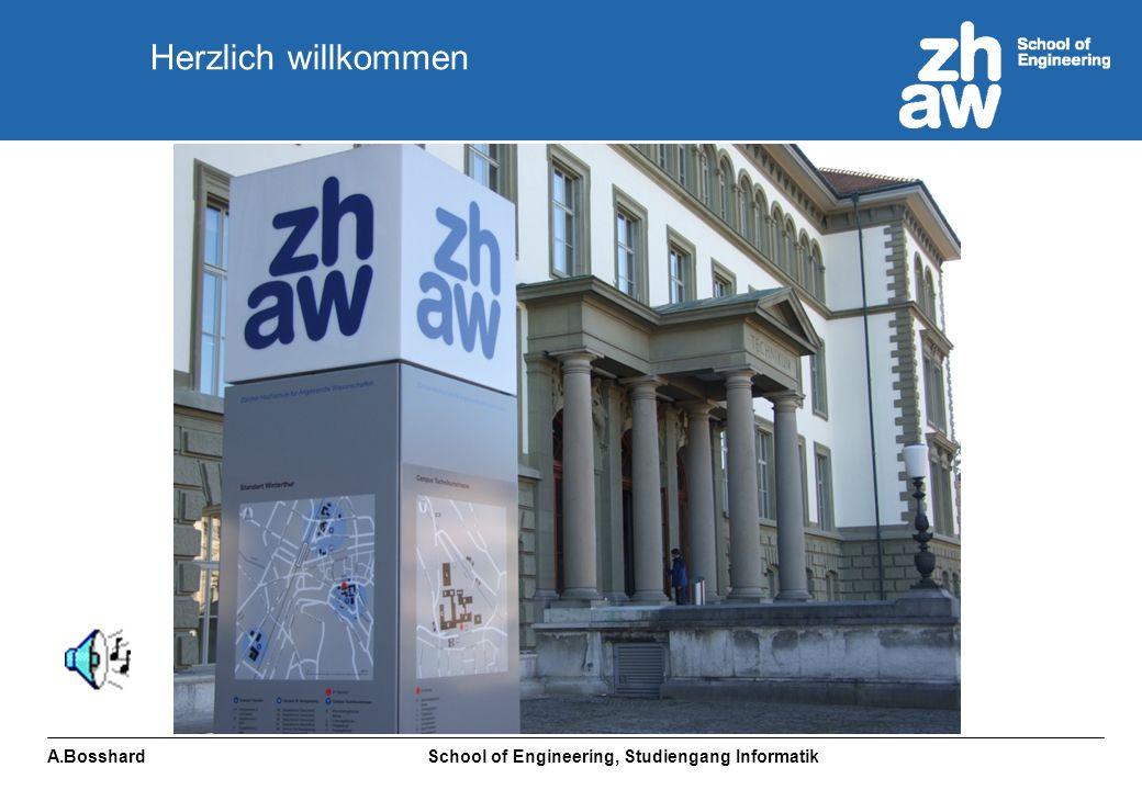 A.Bosshard School of Engineering, Studiengang Informatik Herzlich willkommen