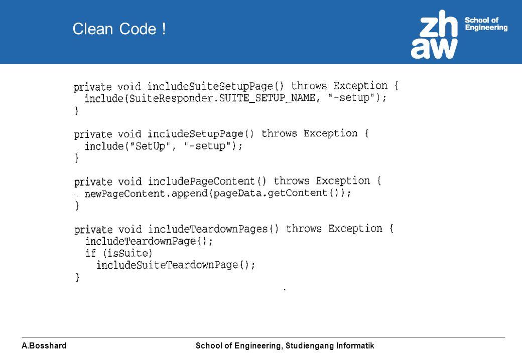 A.Bosshard School of Engineering, Studiengang Informatik Clean Code !