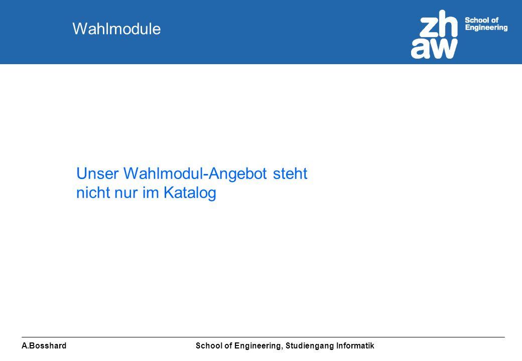 A.Bosshard School of Engineering, Studiengang Informatik Unser Wahlmodul-Angebot steht nicht nur im Katalog Wahlmodule