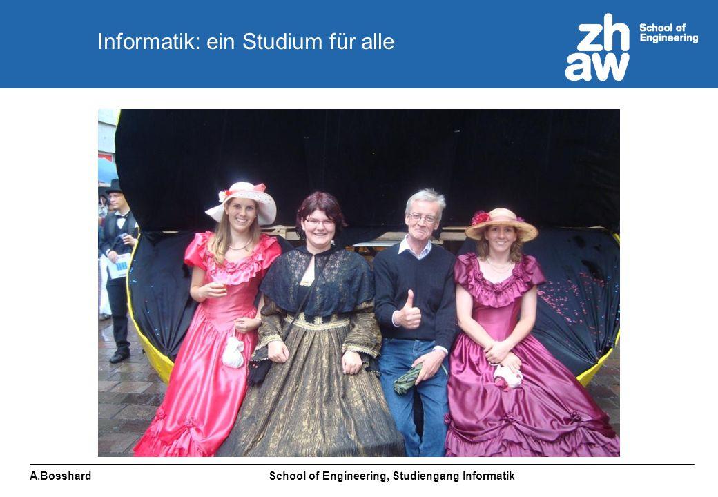 A.Bosshard School of Engineering, Studiengang Informatik Informatik: ein Studium für alle