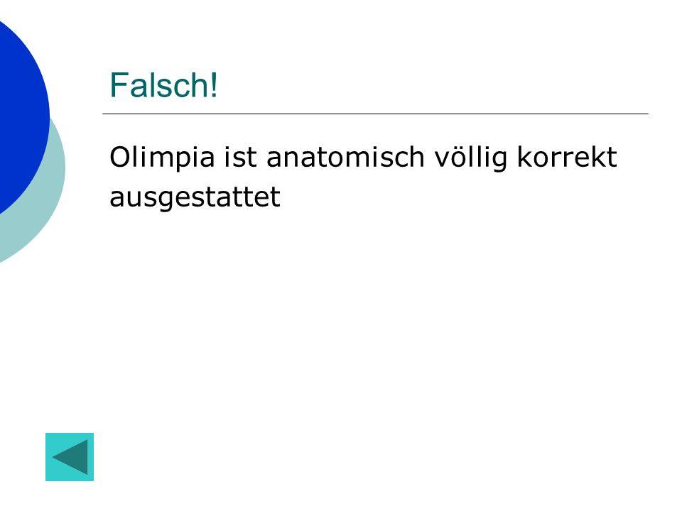 Falsch! Olimpia ist anatomisch völlig korrekt ausgestattet