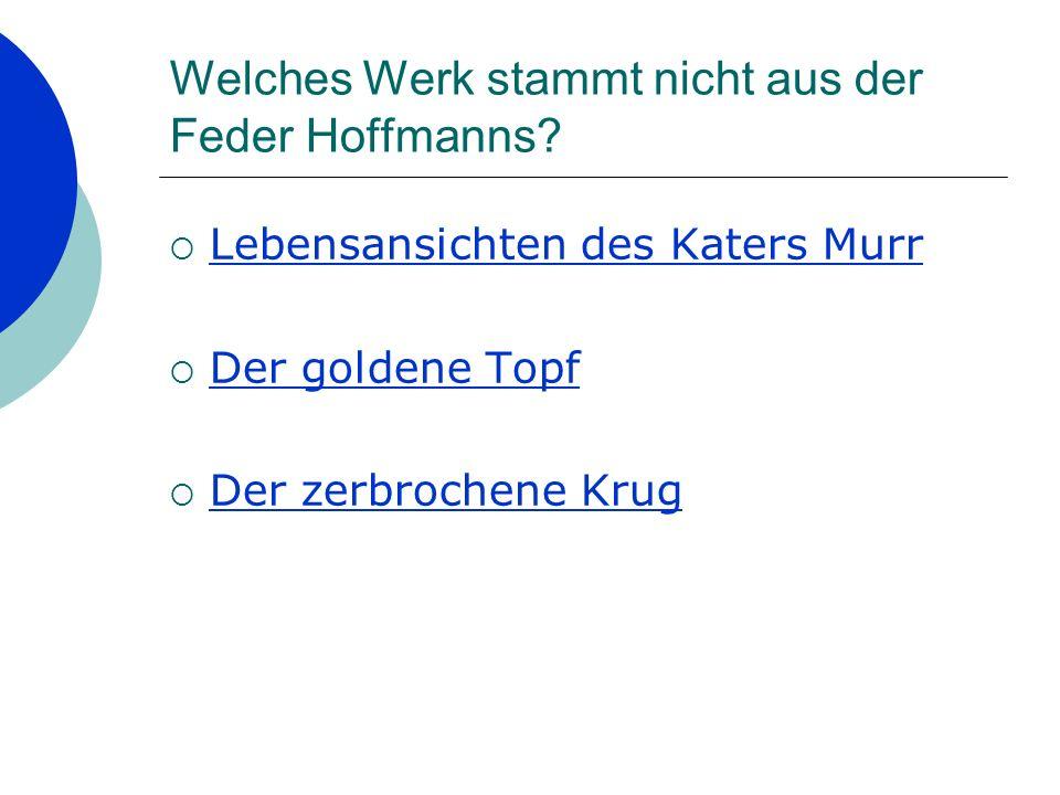 Welches Werk stammt nicht aus der Feder Hoffmanns.