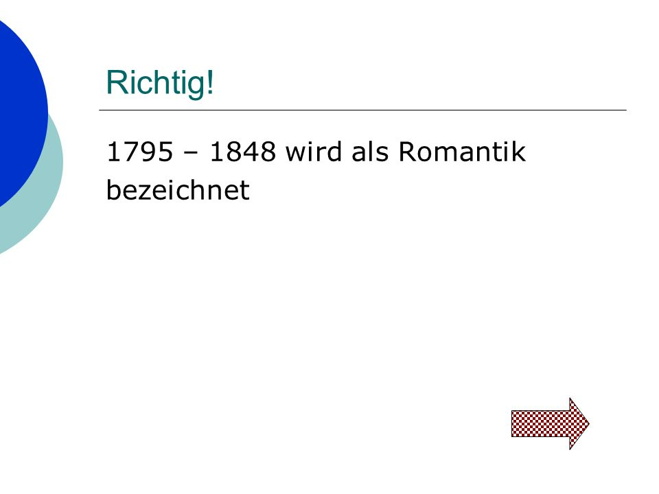 Richtig! 1795 – 1848 wird als Romantik bezeichnet