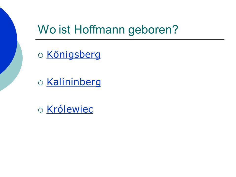 Wo ist Hoffmann geboren? Königsberg Kalininberg Królewiec