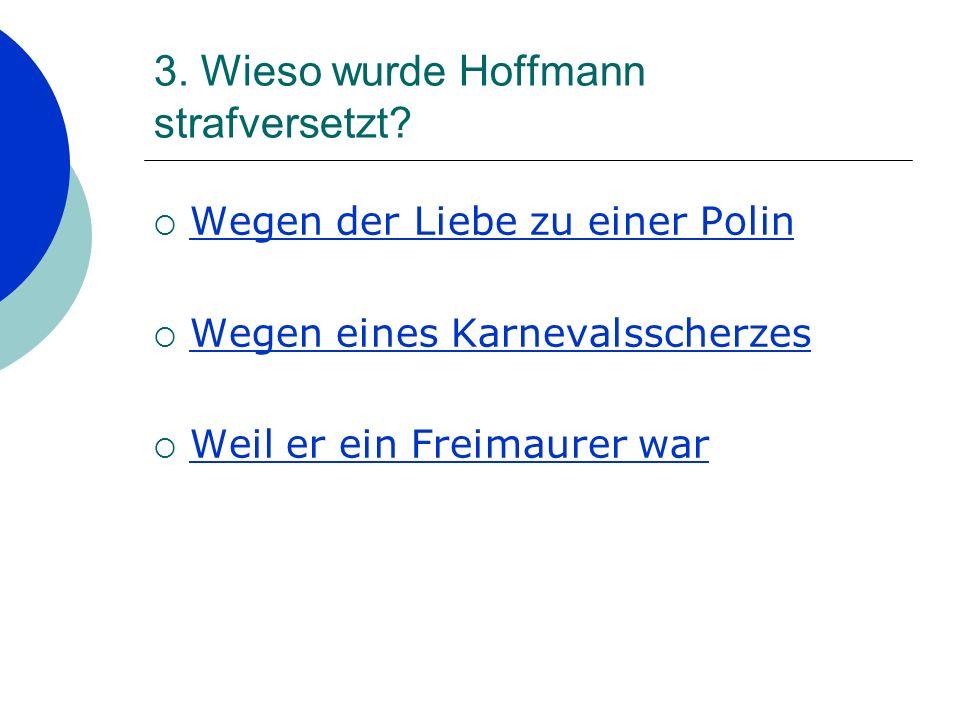3.Wieso wurde Hoffmann strafversetzt.