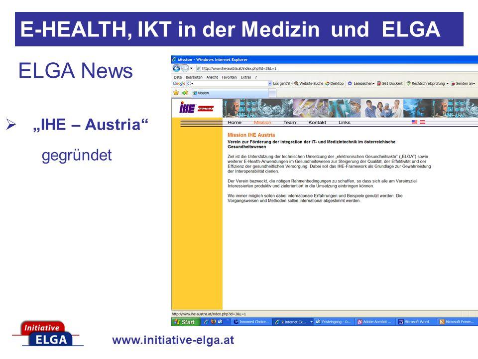 www.initiative-elga.at ELGA News IHE – Austria gegründet E-HEALTH, IKT in der Medizin und ELGA Kontakt IHE Austria Schiffamtsgasse 15 1020 Wien E-Mail: office@ihe-austria.atoffice@ihe-austria.at Internet: http://www.ihe-austria.athttp://www.ihe-austria.at