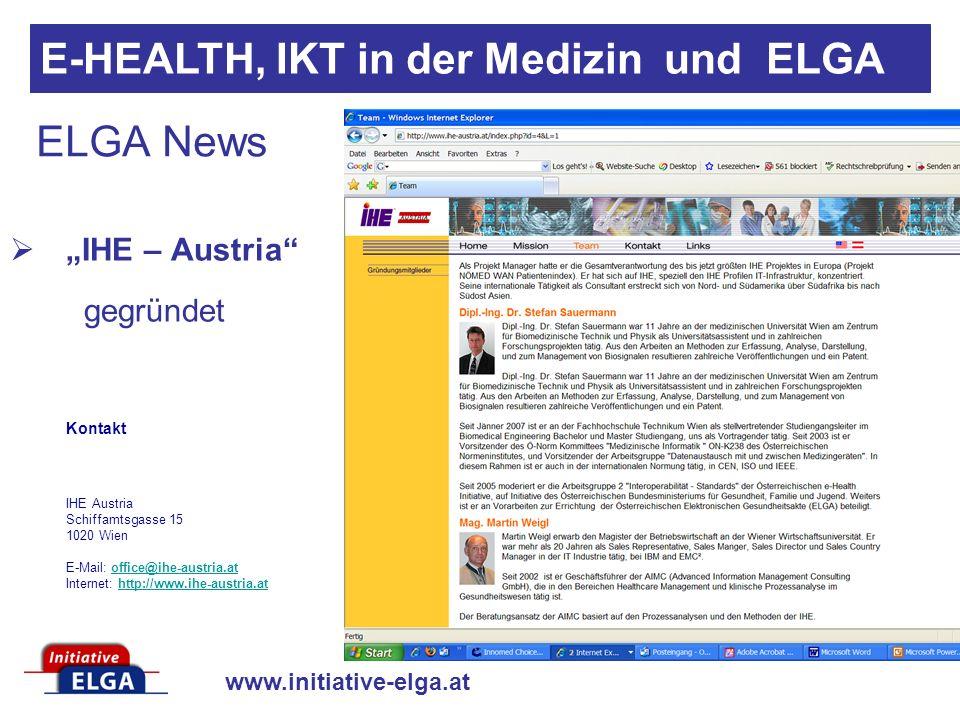 www.initiative-elga.at ELGA News IHE – Austria: eine Plattform, die die Industrie im Sinne von Optimierung und Vereinfachung von Entwicklungs- und Zulassungs - Prozessen in Zusammenhang mit E-Health vertritt.